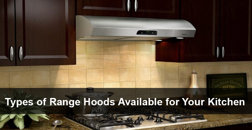 Types Of Range Hoods Available For Your Kitchen